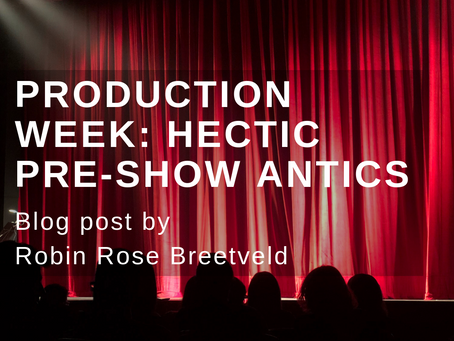 Production Week: Hectic Pre-Show Antics- a blog post