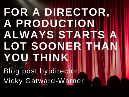 For a director, a production always starts a lot sooner than you think - a blog post