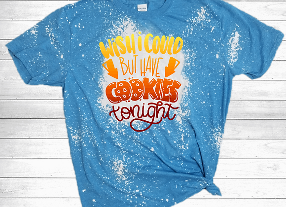 Wish I Could But Have Cookies Tonight Shirt