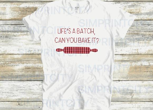 Life's a Batch T-Shirt