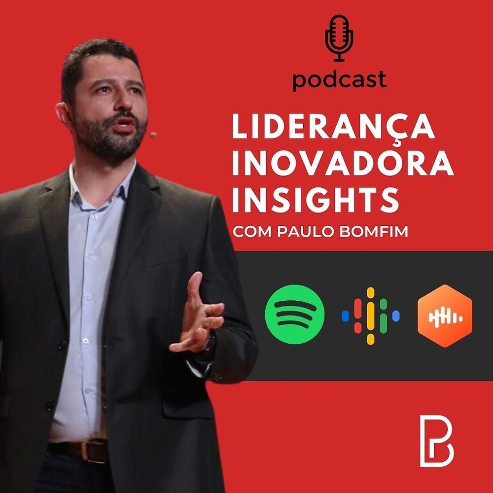 Paulo Bomfim Oficial Podcast Liderança Inovadora Insights