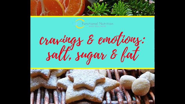 CRAVINGS & EMOTIONS: SALT, SUGAR & FAT