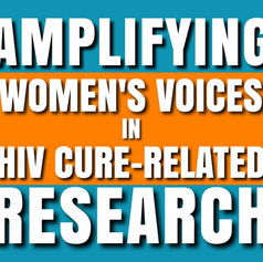 AMPLIFYING WOMEN'S VOICES IN HIV CURE-RELATED RESEARCH