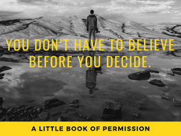 You don't have to believe before you decide.