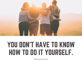You don't have to know how to do it by yourself.