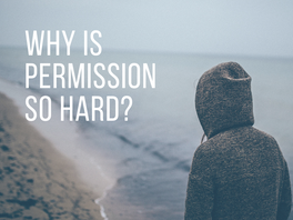 Why is Permission so hard?