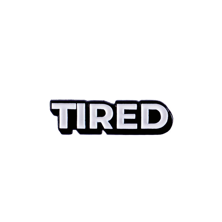"ENAMEL PIN ""TIRED"""