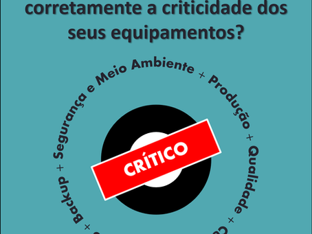 Você sabe como definir corretamente a criticidade dos seus equipamentos?
