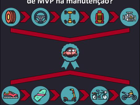 Será que é possível aplicar o conceito de MVP na manutenção?