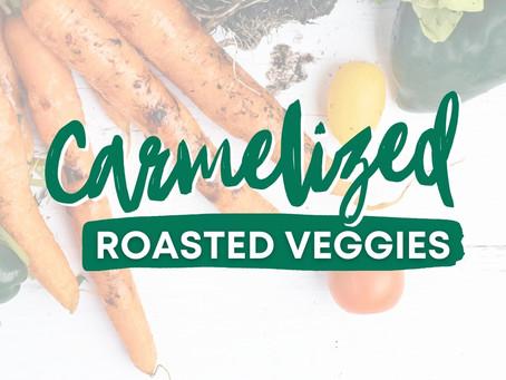 Carmelized Roasted Veggies Recipe!