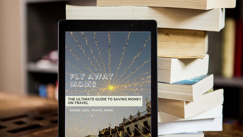 Fly Away Moms E-book:  Ultimate Guide to Saving Money on Travel