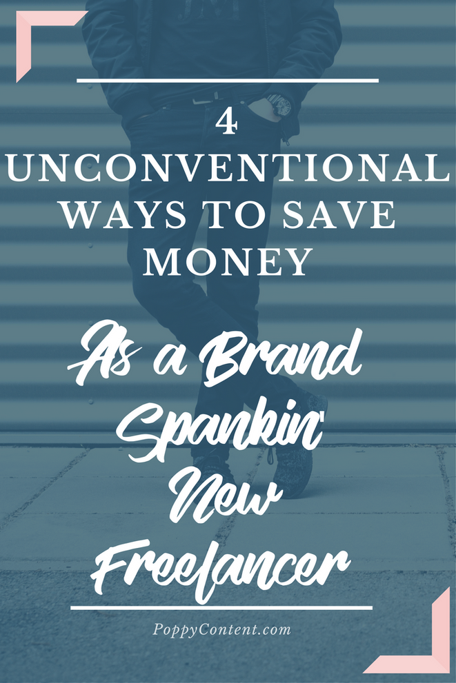 4 UNCONVENTIONAL WAYS TO SAVE MONEY AS A BRAND SPANKIN' NEW FREELANCER (WORKING FROM HOME)