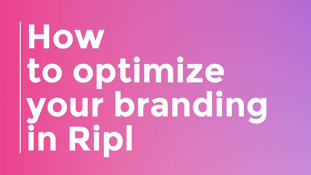 How to optimize your branding in Ripl
