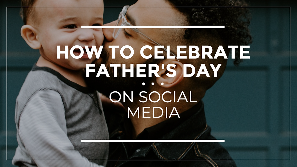 how to celebrate father's day on social media