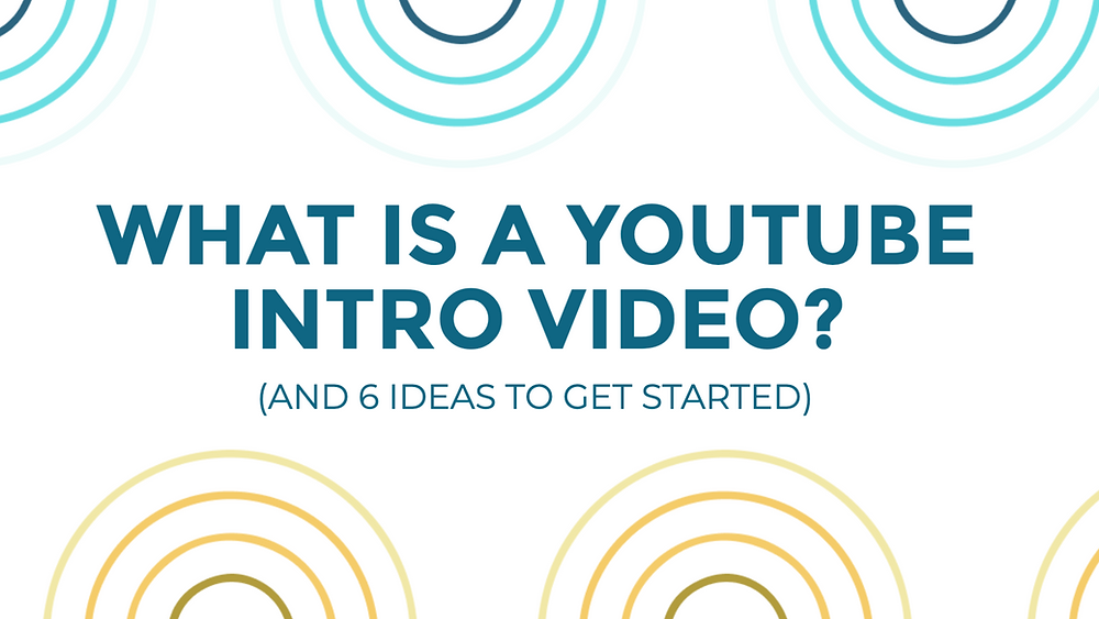 What is a youtube intro video? And 6 ideas to get started