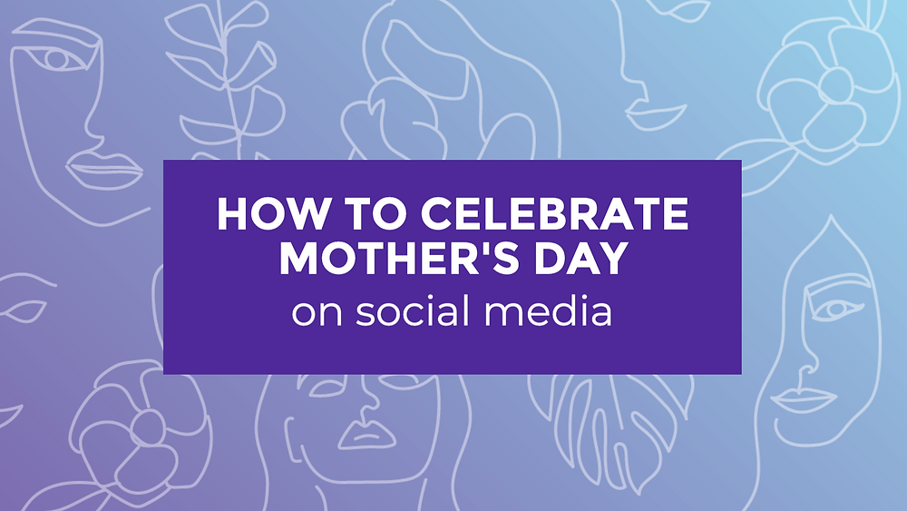 How to celebrate mother's day on social media