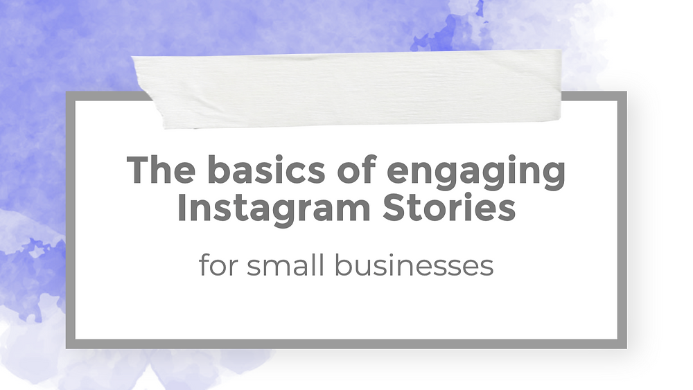 The basics of engaging Instagram Stories for small businesses