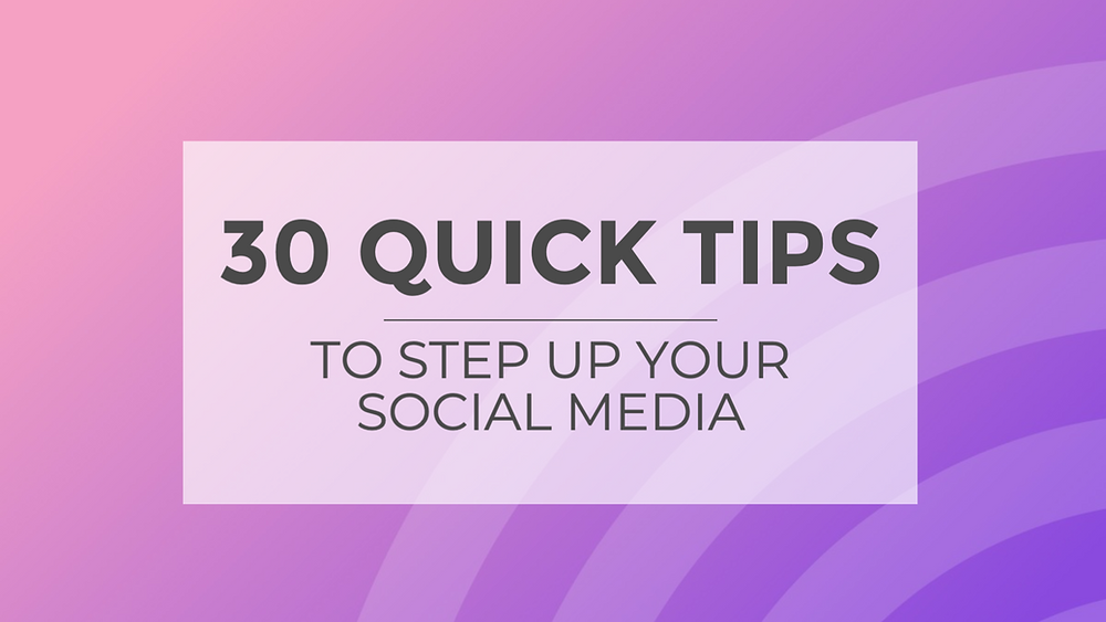 30 quick tips to step up your social media