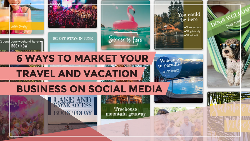 Ways to market your travel and vacation business on social media