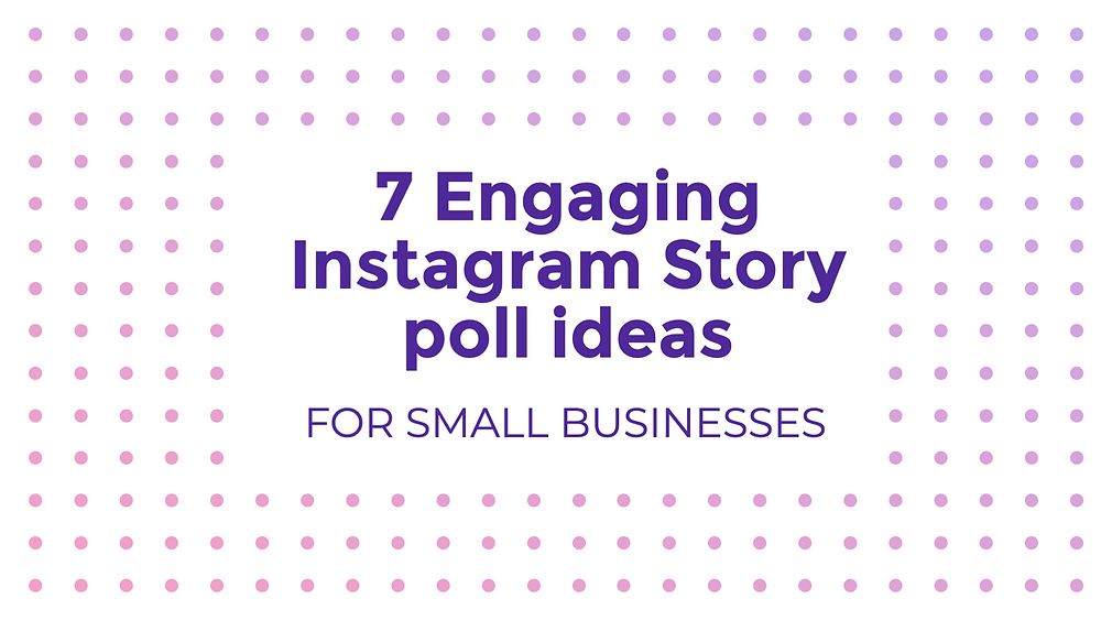 7 engaging Instagram Story poll ideas for small businesses