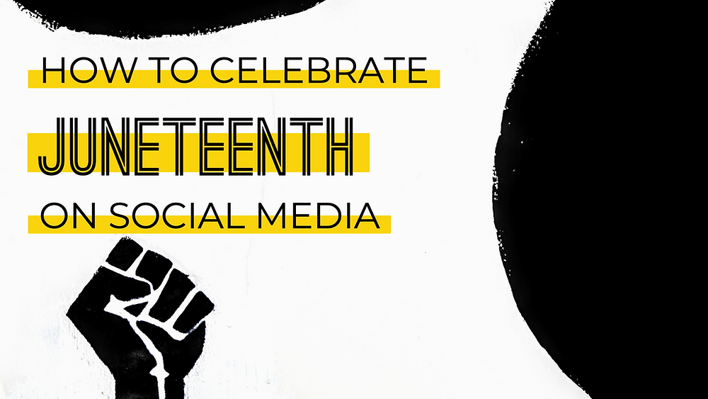 How to celebrate Juneteenth on social media