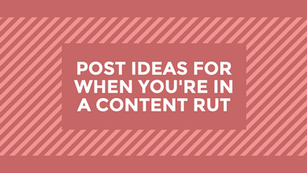 Post ideas for when you're in a content rut