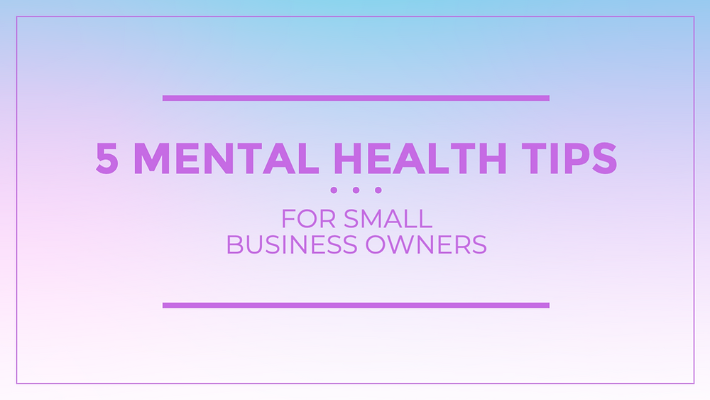 5 mental health tips for small business owners