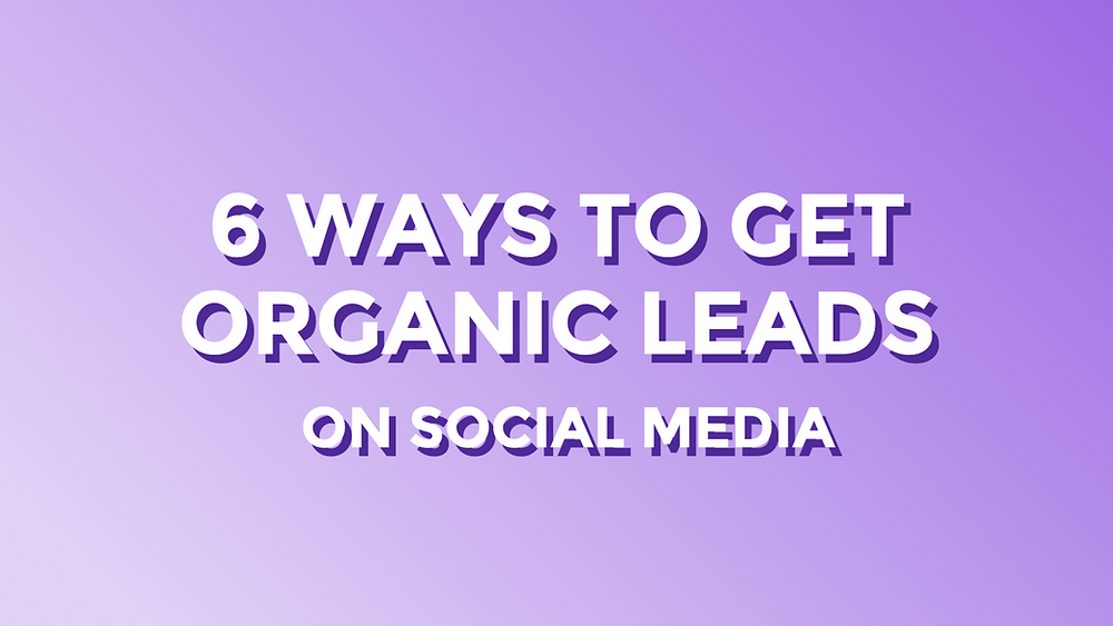 6 ways to get organic leads on social media