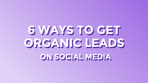 6 ways to get organic leads from social media