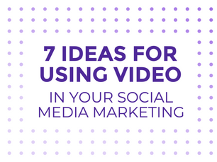 7 Ideas for using video in your social media marketing