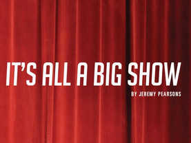 """""""It's All A Big Show"""" by Jeremy Pearsons"""