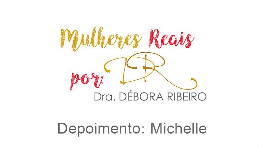 Mulheres Reais por Dra. Débora Ribeiro: Conheça a história da Michelle