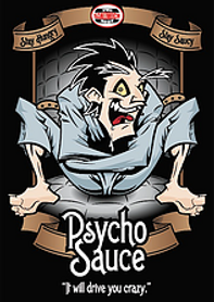 Crazy looking cartoon man wearing a straight jacket with the words Psycho Sauce and It will drive you crazy at bottom with the Sandwich Spot logo at the top of the image.