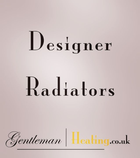 Designer radiators installed by Gentleman Heating in London & Kent, polite & professional, plumbing, heating, electrical & 24/7 emergencies