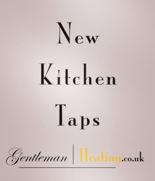 New Kitchen Taps | Gentleman Heating.co.uk | Plumbing Heating Electrical & 24/7 Emergencies