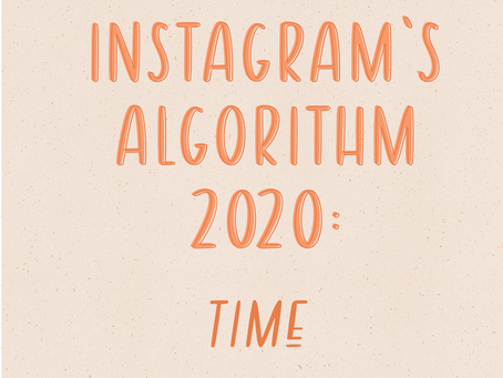 Instagram's Algorithm 2020 Update: Time is Money!