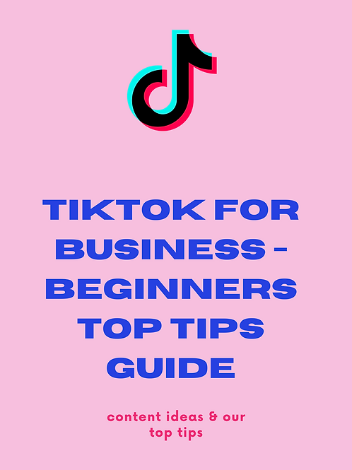 TikTok For Business - Beginners Top Tips Guide
