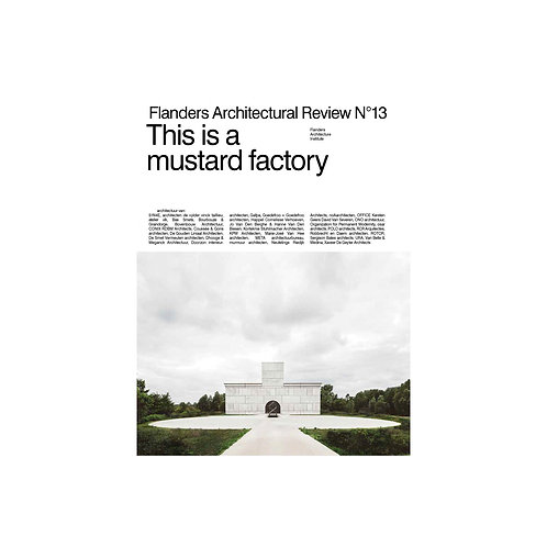 "Flanders Architectural Review N°13, ""This is a mustard factory"""
