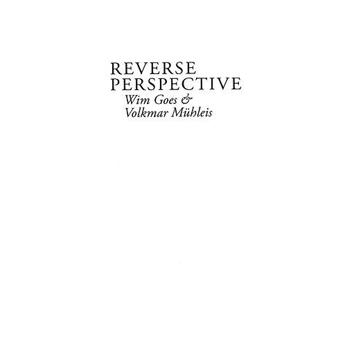 Wim Goes & Volkmar Mühleis: Reverse Perspective