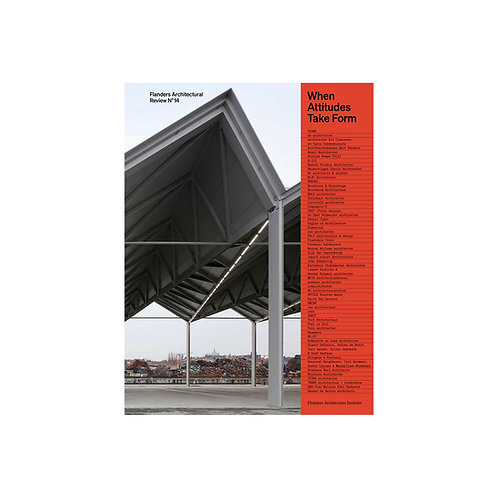 Flanders Architectural Review N°14 / When Attitudes Take Form
