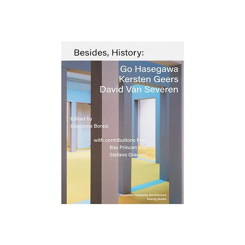 """BESIDES, HISTORY """"Go Hasegawa, Kersten Geers, David Van Severen"""""""