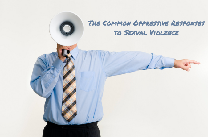 The Common Oppressive Responses to Sexual Violence
