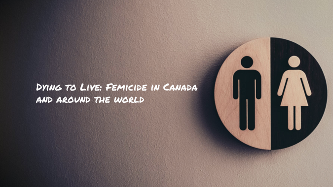 Dying to Live: Femicide in Canada and Around the World