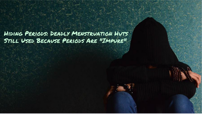 """Hiding Periods: Deadly Menstruation Huts Still Used Because Periods Are """"Impure"""""""