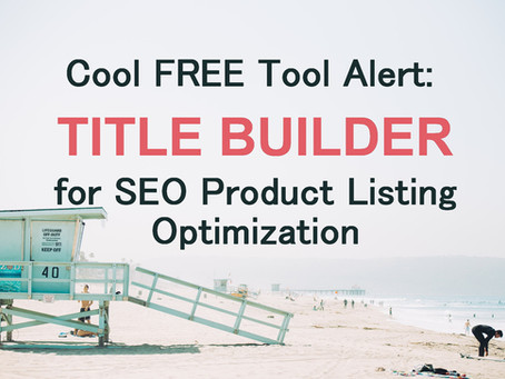 Cool FREE Tool Alert: Title Builder for SEO Product Listing Optimization