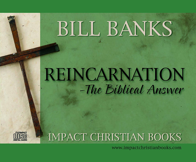 COMPACT DISC SERIES: Reincarnation - The Biblical Answer