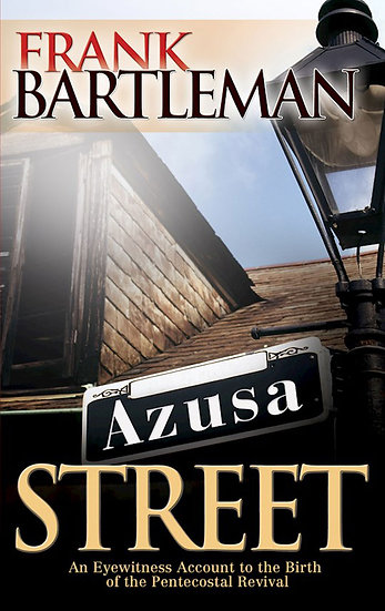 Azusa Street - An Eyewitness Account to the Birth of the Pentecostal Revival