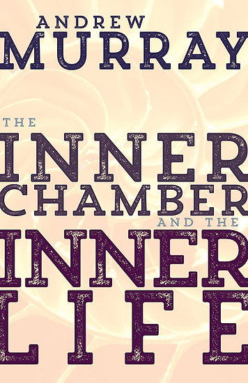 Inner Chamber And The Inner Life - Andrew Murray