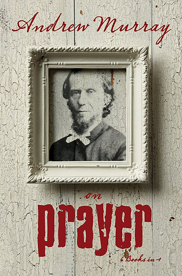 Andrew Murray On Prayer (6 In 1 Anthology)