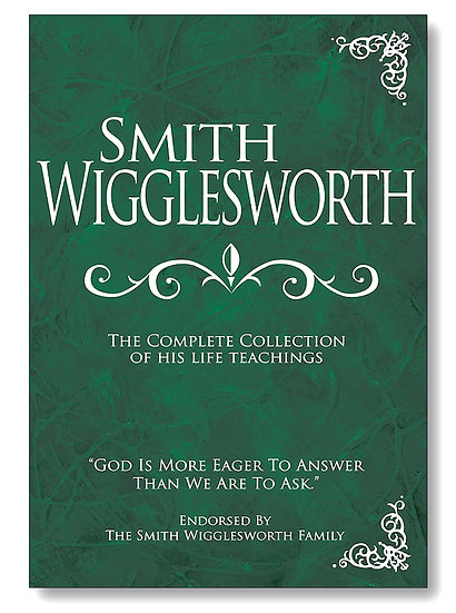 Smith Wigglesworth Complete Collection - Compiled Teachings